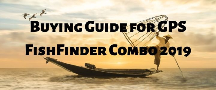 Buying Guide for GPS FishFinder Combo 2019